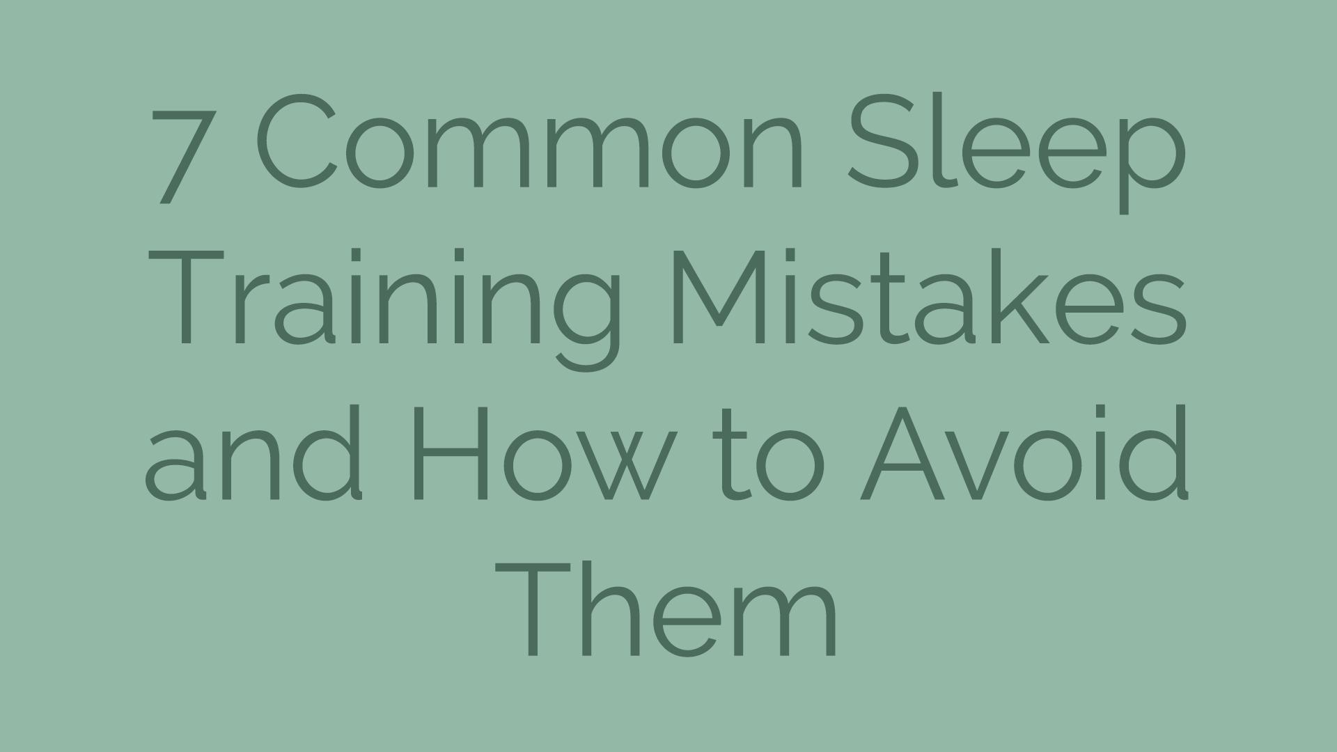 7 Common Baby Sleep Training Mistakes