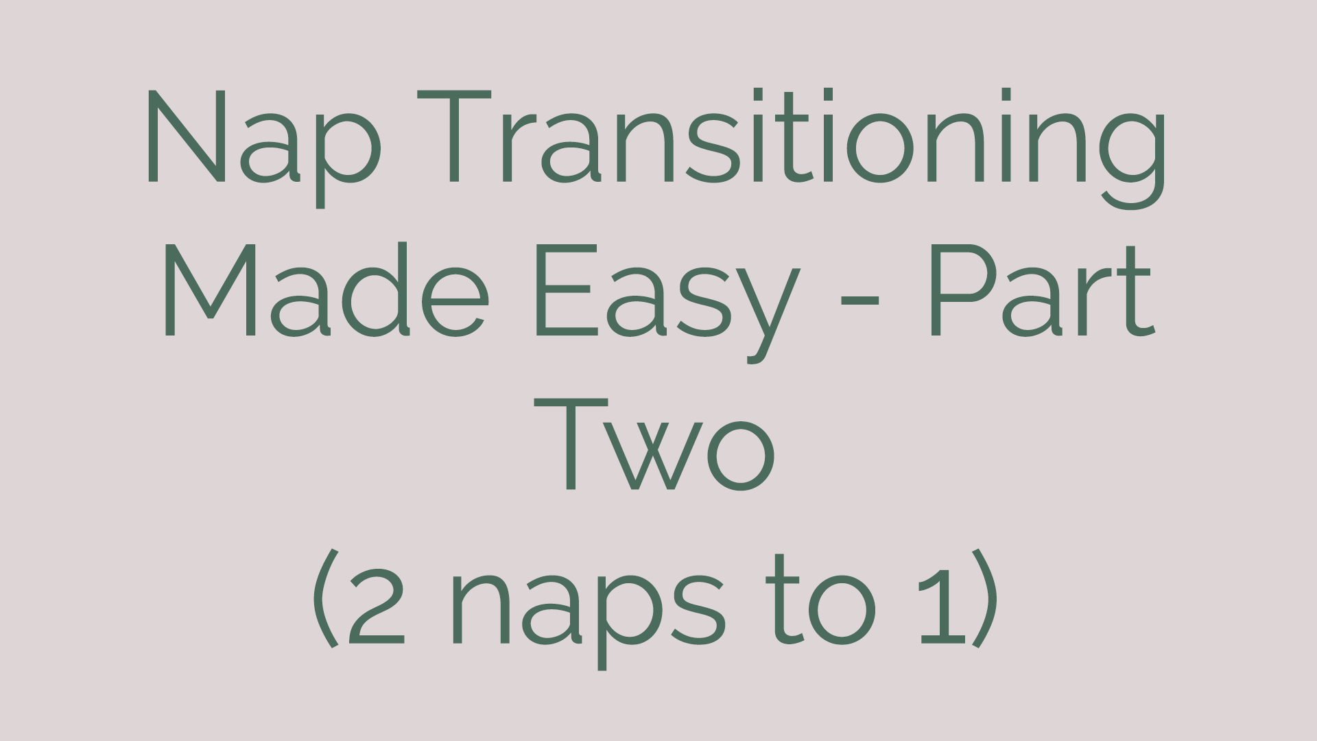 Nap Transitioning Made Easy - Part Two (2 Naps to 1)
