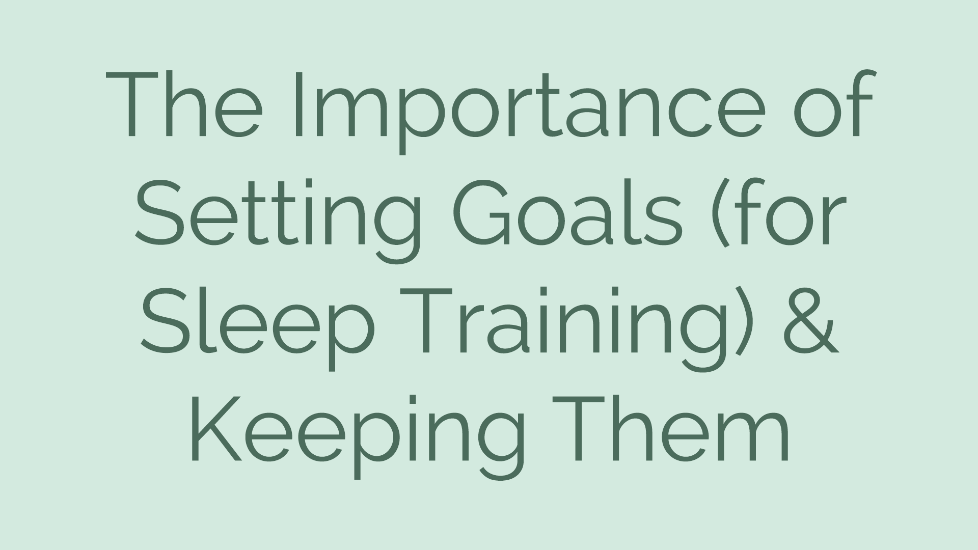 The Importance of Setting Goals (for Sleep Training) & Keeping Them