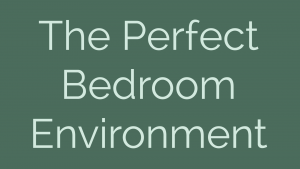 The Perfect Bedroom Environment