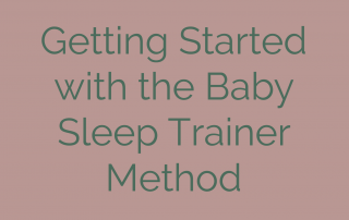 Getting Started with the Baby Sleep Trainer Method