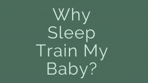 Why sleep train my baby?