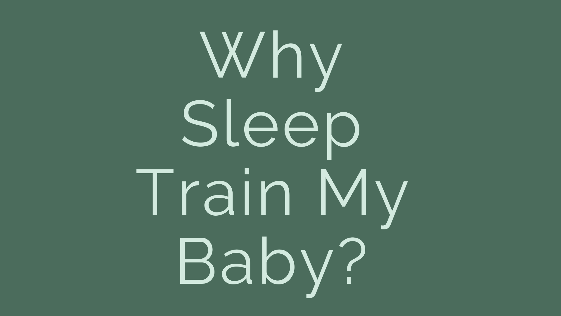 Why sleep train my baby?