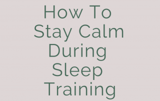 how to stay calm during sleep training