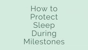 how to protect sleep during milestones