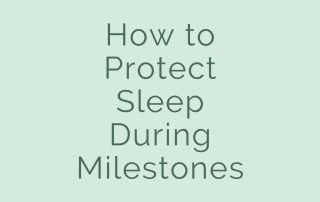how to protect sleep during milestones